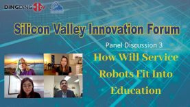 Silicon Valley Innovation Forum – Innovation Dialog between US and Asian Panel Discussions 3:  How Will Service Robots Fit Into Education?