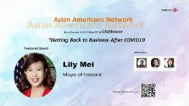Asian Americans Network @ Clubhouse – Getting back to business after COVID19, with Lily Mei, Mayor of Fremont